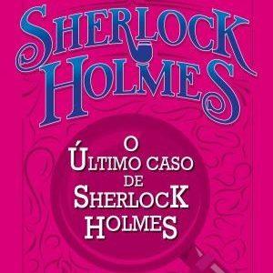Livro Leitura O Último Caso De Sherlock Holmes Ciranda Cultural